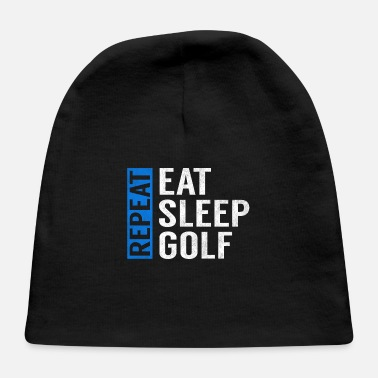 Golf Eat Sleep Golf Repeat Funny Golfer Golfing Gag - Baby Cap