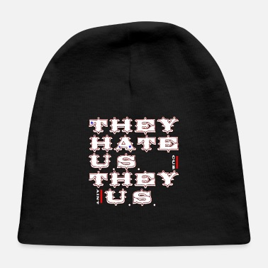 Us They hate us cuz they aint us - Baby Cap