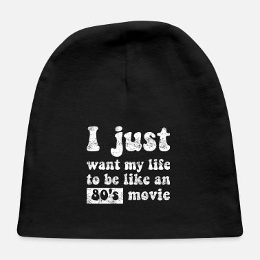 Series I just want my life to be like an 80's movie - Baby Cap