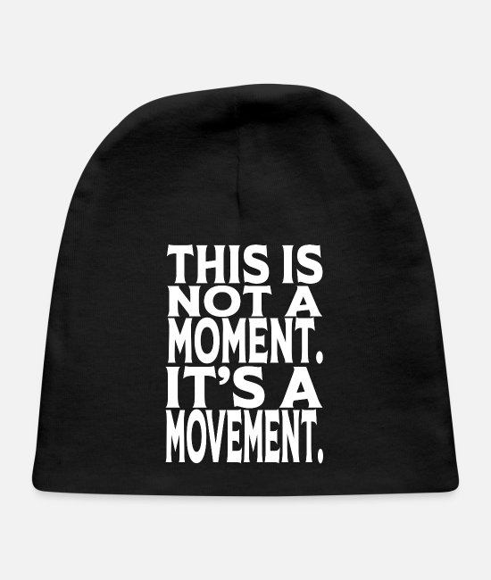 This Is Not A Moment This A Movement Baby Hats - this is not a moment it's a movement , black lives - Baby Cap black