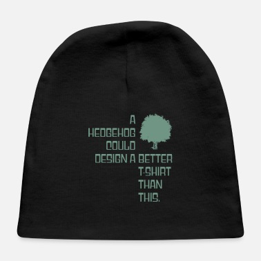 Grungy A hedgehog could design a better T-Shirt than this - Baby Cap