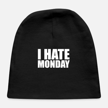 I Hate Mondays I HATE MONDAY - Baby Cap