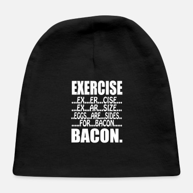 Exercise Eggs are Sides for Bacon - Baby Cap
