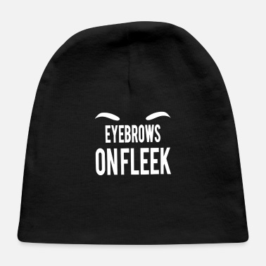 Eyebrows Eyebrows On Fleek - Baby Cap