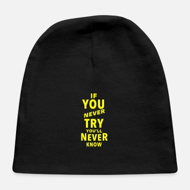 Dream If you never try you'll never know - Baby Cap