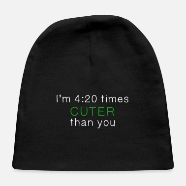 I'm 4:20 Times Cuter Than You - Baby Cap