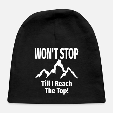 Morning Won't Stop Til I Reach The Top Hiking Quote - Baby Cap