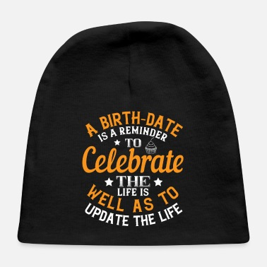 Date Of Birth Birthday A birth date is a reminder to celebrate - Baby Cap