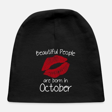 Beautiful People Are Born In October Beautiful people are born in October - Baby Cap