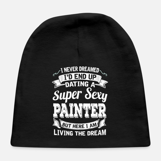 Painter Baby Caps - Dating A Super Sexy Painter - Baby Cap black