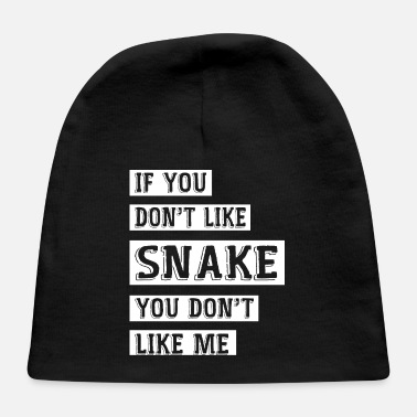 If You Don't Like Snake, You Don't Like Me - Baby Cap