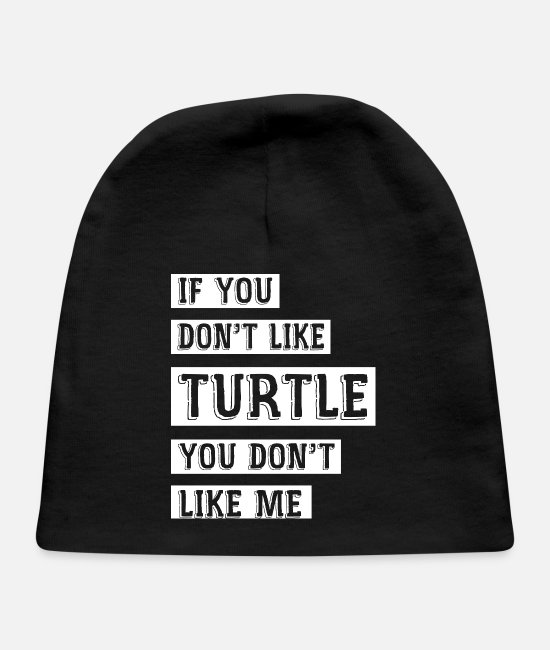 Tortuga Baby Hats - If You Don't Like Turtle, You Don't Like Me - Baby Cap black