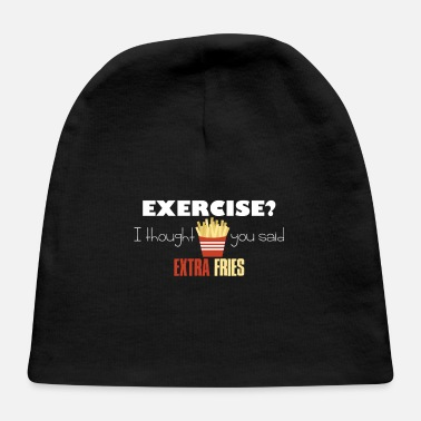 Extra Fries Exercise Extra Fries Funny Gift - Baby Cap