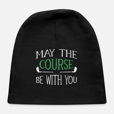 5334f27dcc8 Golf Course Funny Golf Quote Design May The Course Be With You - Baby Cap