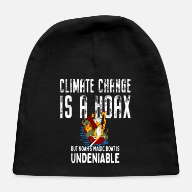 Hoax Climate Change Is A Hoax Noah's Magic Boat Earth D - Baby Cap