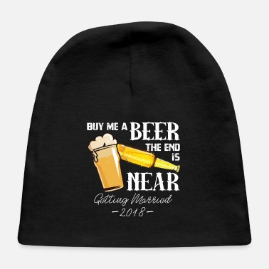 e2d6ba51fbe Buy Me A Beer The End Is Near Getting Married - Baby Cap