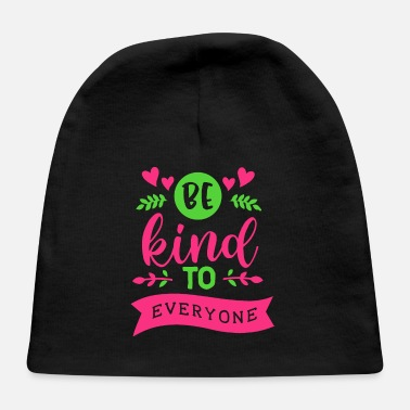Kind Kindness Be Kind To Everyone - Baby Cap