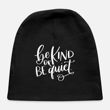 Kind Be Kind or Be Quiet Kindness - Baby Cap