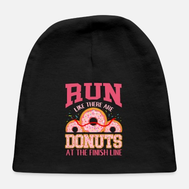 Read Run Like There Are Donuts At The Finish Line Donut - Baby Cap