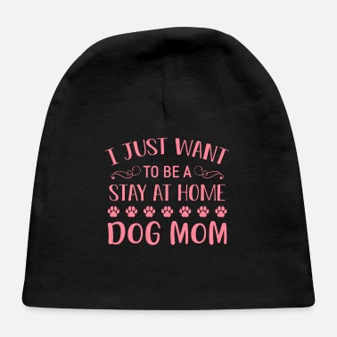Element I Just Want To Be A Stay At Home Dog Mom pw - Baby Cap