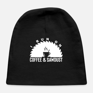 Career I Run On Coffee And Saw Dust - Baby Cap
