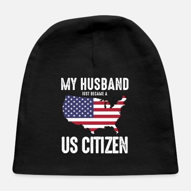 Patriot My Husband Just Became A US Citizen - Baby Cap