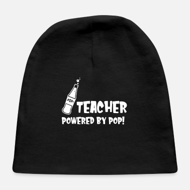 Pop Soda Pop Teacher Pop Powered by Pop - Baby Cap