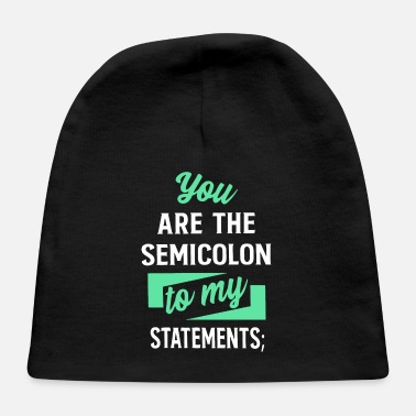 Bug Programmer - You are the semicolon to my statement - Baby Cap