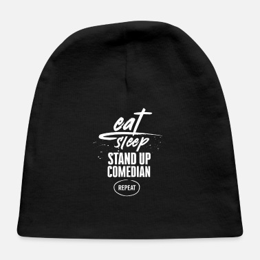 Plus Eat Sleep Stand Up Comedian Repeat - Baby Cap