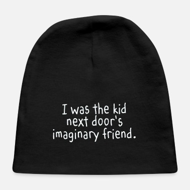 Kid S Humor I Was The Kid Next Door s Imaginary Friend - Baby Cap