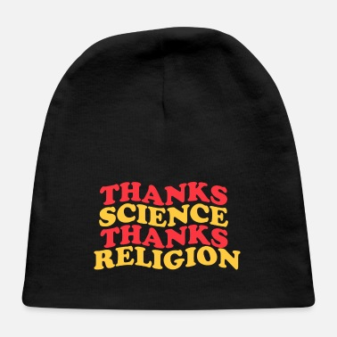 Scince thanks science thanks religion - Baby Cap