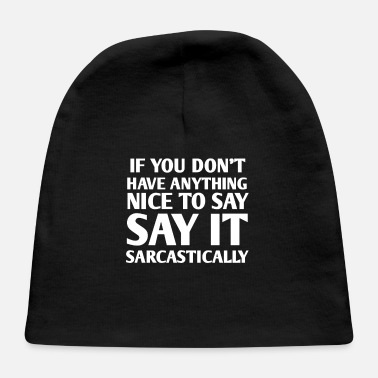 Sarcastic Sayings SAY IT SARCASTICALLY - Baby Cap