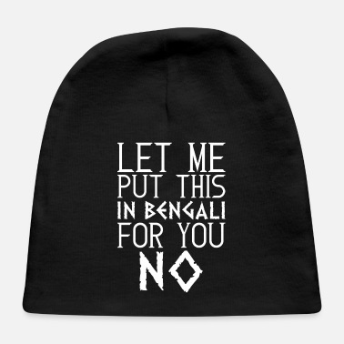 Bengali Let Me Put This In Bengali For You No - Baby Cap