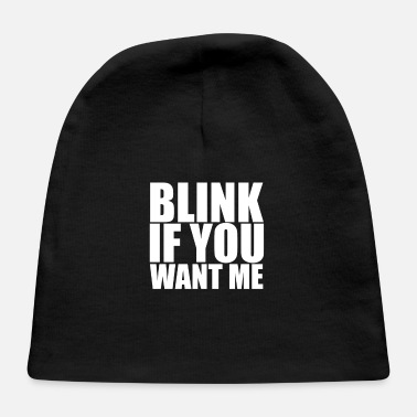 If You Wanted Blink If You Want Me - Baby Cap