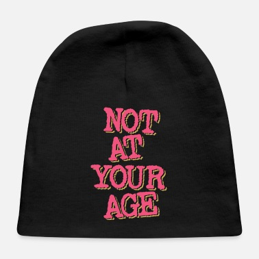 Age Not At Your Age - Baby Cap