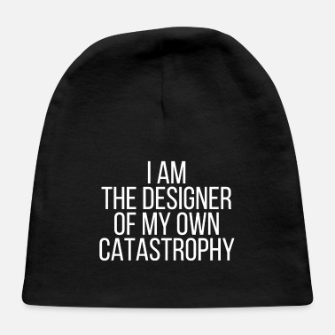 Catastrophy I am the designer of my own catastrophy - Baby Cap