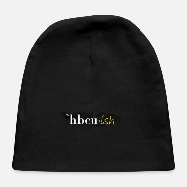 Hbcu Hbcuish Hbcu Alumni Hbcu Graduate Or Hbcu Hopeful - Baby Cap