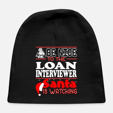 Interviewer Be Nice To Loan Interviewer Santa Watching - Baby Cap