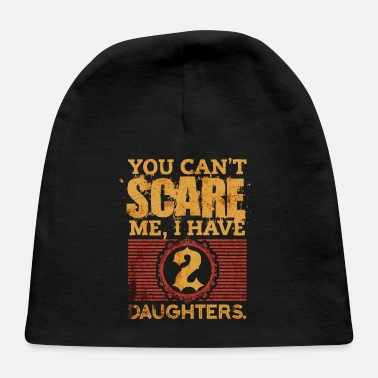 You Can t Scare Me I Have 2 Daughters Fathers Day - Baby Cap