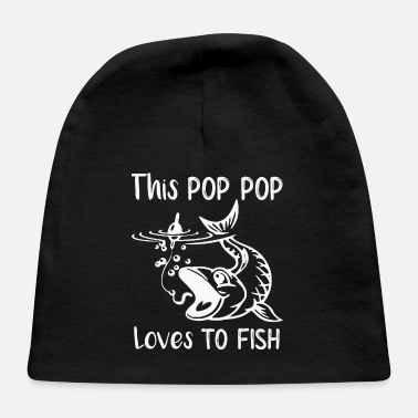 Pop Pop Pop This Pop Pop Loves to Fish - Baby Cap