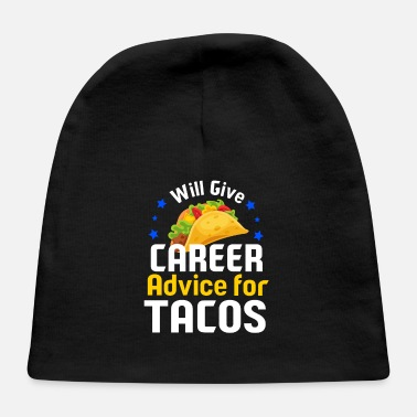Career Will Give Career Advice For Tacos - Funny Career C - Baby Cap