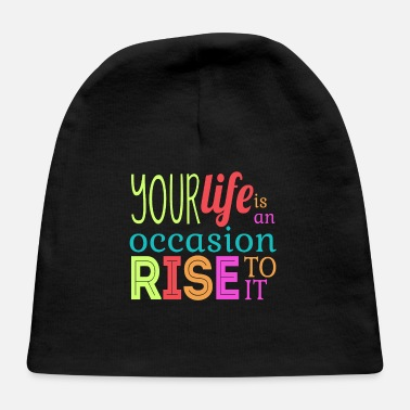 Occasion Your life is an Occasion Rise to It - Baby Cap