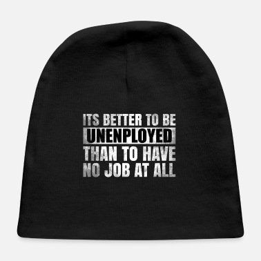 Unemployed Unemployed Unemployed Hartz 4 Saying gift - Baby Cap