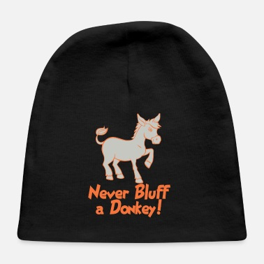 Bluff Never bluff a donkey - Baby Cap
