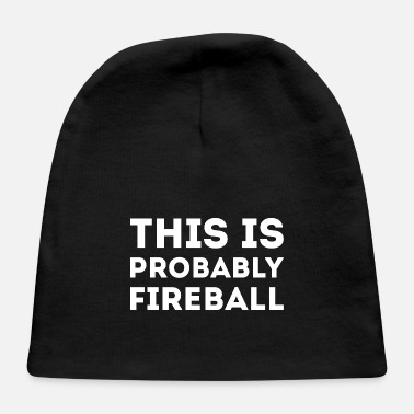 Fireball Funny this is probably fireball - Baby Cap