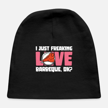 Sausage I Just Freaking Love Barbeque, Ok? - BBQ Barbecue - Baby Cap