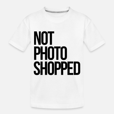 Photoshop Not Photoshoped - Toddler Organic T-Shirt