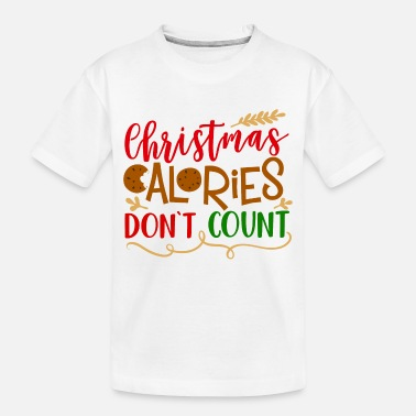 Christmas Calories Don T Count Christmas Calories Don t Count - Toddler Organic T-Shirt
