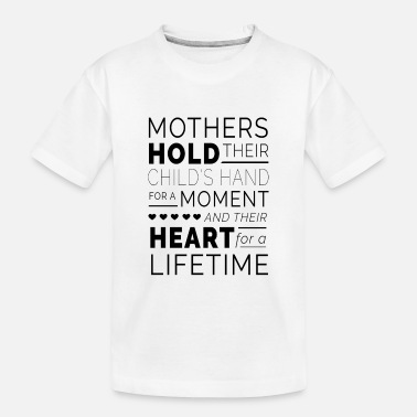 Mummy Mothers Hold Their Child's Heart For A Lifetime - Toddler Organic T-Shirt