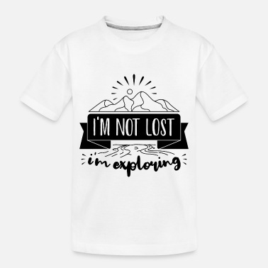 I M Not i m not lost i m exploring - Toddler Organic T-Shirt